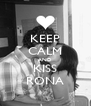 KEEP CALM AND KISS RONA - Personalised Poster A4 size