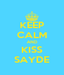 KEEP CALM AND KISS SAYDE - Personalised Poster A4 size