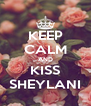 KEEP CALM AND KISS SHEYLANI - Personalised Poster A4 size