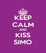 KEEP CALM AND KISS SIMO - Personalised Poster A4 size