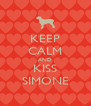 KEEP CALM AND KISS SIMONE - Personalised Poster A4 size