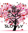 KEEP CALM AND KISS SLOWLY - Personalised Poster A4 size