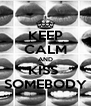 KEEP CALM AND KISS  SOMEBODY - Personalised Poster A4 size
