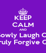 KEEP CALM AND Kiss Sowly Laugh Offen   Love Truly Forgive Quickly  - Personalised Poster A4 size
