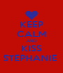 KEEP CALM AND KISS STEPHANIE  - Personalised Poster A4 size