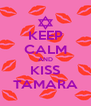 KEEP CALM AND KISS TAMARA - Personalised Poster A4 size