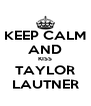 KEEP CALM AND KISS TAYLOR LAUTNER - Personalised Poster A4 size