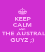 KEEP CALM AND KISS THE AUSTRALIAN GUYZ ;) - Personalised Poster A4 size