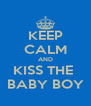 KEEP CALM AND KISS THE  BABY BOY - Personalised Poster A4 size