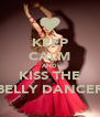 KEEP CALM AND KISS THE BELLY DANCER - Personalised Poster A4 size