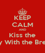 KEEP CALM AND Kiss the Boy With the Bread - Personalised Poster A4 size