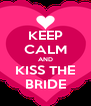 KEEP CALM AND KISS THE BRIDE - Personalised Poster A4 size