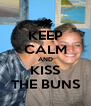 KEEP CALM AND KISS THE BUNS - Personalised Poster A4 size