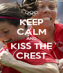 KEEP CALM AND KISS THE CREST - Personalised Poster A4 size