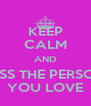KEEP CALM AND KISS THE PERSON YOU LOVE - Personalised Poster A4 size