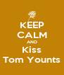 KEEP CALM AND Kiss Tom Younts - Personalised Poster A4 size