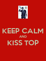 KEEP CALM AND KISS TOP  - Personalised Poster A4 size