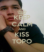 KEEP CALM AND KISS TOPO - Personalised Poster A4 size