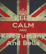 KEEP CALM AND Kiss Tuscany And Bella - Personalised Poster A4 size