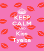 KEEP CALM AND Kiss Tyaisa - Personalised Poster A4 size