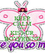 KEEP CALM AND KISS UR BOYFRIEND - Personalised Poster A4 size