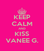 KEEP CALM AND KISS VANEE G. - Personalised Poster A4 size