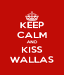 KEEP CALM AND KISS WALLAS - Personalised Poster A4 size