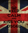 KEEP CALM AND KISS YOU OSGEL - Personalised Poster A4 size