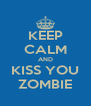 KEEP CALM AND KISS YOU ZOMBIE - Personalised Poster A4 size