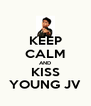 KEEP CALM AND KISS YOUNG JV - Personalised Poster A4 size