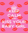 KEEP CALM AND KISS YOUR BABY GIRL - Personalised Poster A4 size