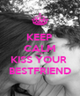 KEEP CALM AND KISS YOUR  BESTFRIEND - Personalised Poster A4 size