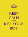KEEP CALM AND KISS YOUR BOY - Personalised Poster A4 size