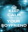 KEEP CALM AND KISS YOUR  BOYFRIEND - Personalised Poster A4 size