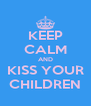KEEP CALM AND KISS YOUR CHILDREN - Personalised Poster A4 size