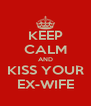 KEEP CALM AND KISS YOUR EX-WIFE - Personalised Poster A4 size
