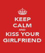 KEEP CALM AND KISS YOUR GIRLFRIEND - Personalised Poster A4 size