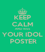 KEEP CALM AND KISS YOUR IDOL  POSTER - Personalised Poster A4 size