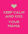 KEEP CALM AND KISS  YOUR MAMA - Personalised Poster A4 size