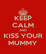 KEEP CALM AND KISS YOUR MUMMY - Personalised Poster A4 size