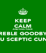 KEEP CALM AND KISS YOUR TREBLE GOODBYE YOU SCEPTIC CUNTS - Personalised Poster A4 size