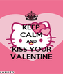 KEEP CALM AND KISS YOUR VALENTINE - Personalised Poster A4 size
