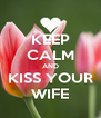 KEEP CALM AND KISS YOUR WIFE - Personalised Poster A4 size