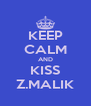 KEEP CALM AND KISS Z.MALIK - Personalised Poster A4 size