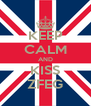 KEEP CALM AND KISS ZFEG - Personalised Poster A4 size