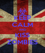 KEEP CALM AND KISS ZOMBIES - Personalised Poster A4 size