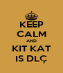KEEP CALM AND KIT KAT IS DLÇ - Personalised Poster A4 size