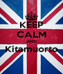 KEEP CALM AND Kitamuorto  - Personalised Poster A4 size