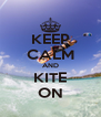 KEEP CALM AND KITE ON - Personalised Poster A4 size