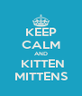 KEEP CALM AND  KITTEN MITTENS - Personalised Poster A4 size